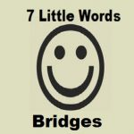 7 Little Words Bridges Level 1 Answers
